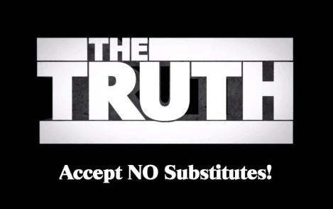 The Truth - Accept No Substitutes